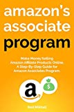 AMAZON'S ASSOCIATE PROGRAM: Make Money Selling Amazon Affiliate Products Online. A Step-By-Step Guide for Amazon Associates Program.