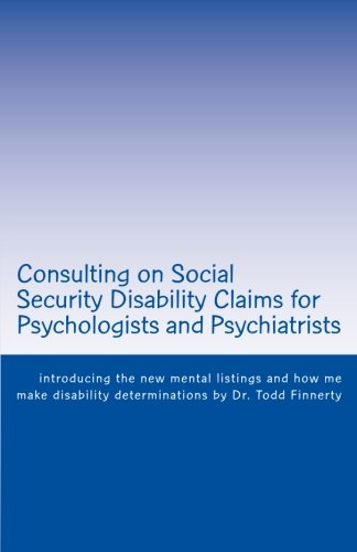 Consulting on Social Security Disability Claims for Psychologists and Psychiatrists: introducing the new mental listings and how me make disability determinations