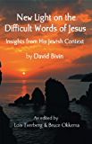 New Light on the Difficult Words of Jesus Insights from His Jewish Context