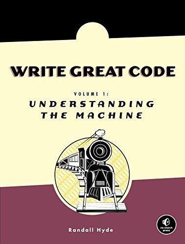 Write Great Code: Volume 1: Understanding the Machine by Brand: No Starch Press