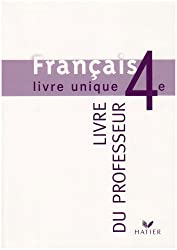 Livre unique de français : Livre du professeur, 4e