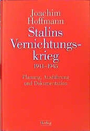 Stalins Vernichtungskrieg 1941-1945: Planung, Ausführung und Dokumentation