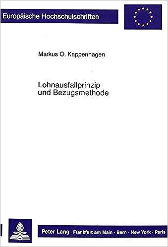 Lohnausfallprinzip und Bezugsmethode: Die Möglichkeiten zur Berechnung des Vergütungsanspruchs bei nicht geleisteter Arbeit (Europäische ... Universitaires Européennes) (German Edition)