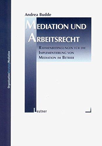 Mediation und Arbeitsrecht: Rahmenbedingungen für die Implementierung von Mediation im Betrieb