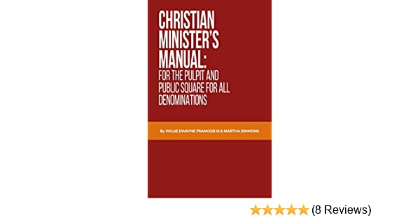 Christian ministers manual for the pulpit and public square for all christian ministers manual for the pulpit and public square for all denominations kindle edition by martha simmons willie d francois iii fandeluxe Gallery