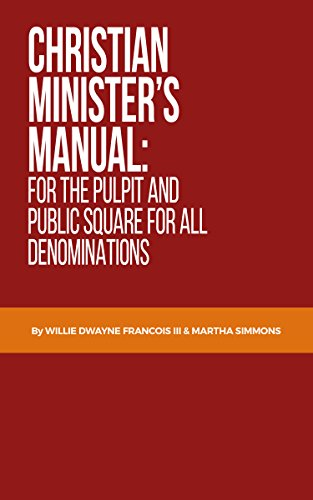 Christian ministers manual for the pulpit and public square for all christian ministers manual for the pulpit and public square for all denominations by willie d fandeluxe Gallery