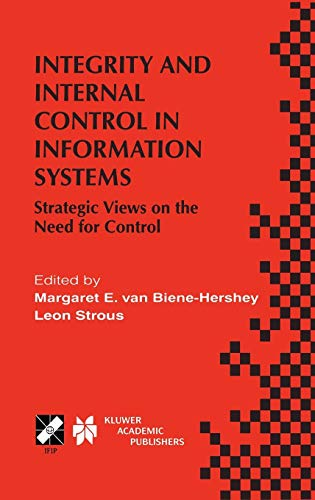 Integrity and Internal Control in Information Systems: Strategic Views on the Need for Control (IFIP Advances in Information and Communication Technology)