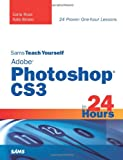 Adobe Photoshop CS3 in 24 Hours, Carla Rose and Kate Binder, 0672329352