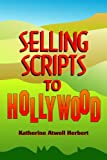 Selling Scripts to Hollywood, Katherine Atwell Herbert, 1581150253
