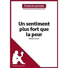 Un sentiment plus fort que la peur de Marc Levy (Fiche de lecture): Résumé complet et analyse détaillée de l'oeuvre (French Edition)