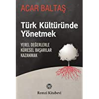 Türk Kültüründe Yönetmek: Yerel Değerlerle Küresel Başarılar Kazanmak