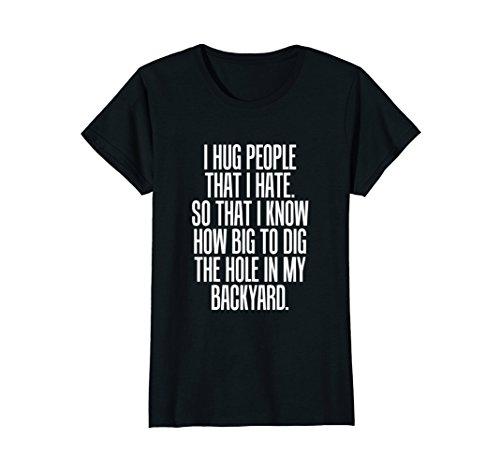 Womens Hug People I Hate So I Know How Big To Dig The Hole T-shirt XL Black - Dig Big Hole