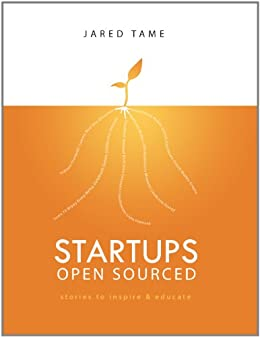 Startups Open Sourced by [Tame, Jared]