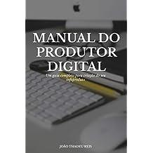 Manual do Produtor Digital: Passo a passo para se tornar um produtor de sucesso! (Portuguese Edition)