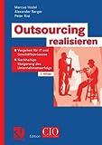 Outsourcing Realisieren : Vorgehen Für IT und Geschäftsprozesse Zur Nachhaltigen Steigerung des Unternehmenserfolgs, Hodel, Marcus and Berger, Alexander, 3834801143