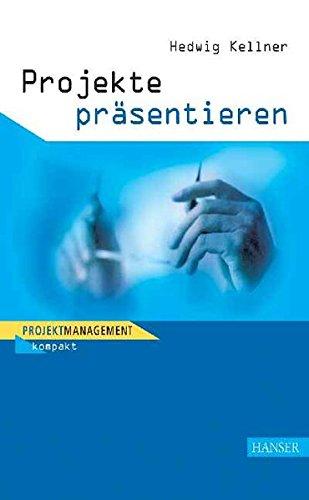 Projekte präsentieren Taschenbuch – 13. März 2003 Hedwig Kellner Projekte präsentieren 3446220933 MAK_GD_9783446220935