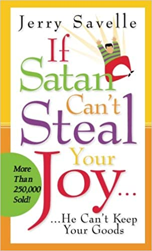 If Satan Can T Steal Your Joy He Can T Keep Your Goods