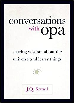 Conversations With Opa by J. Q. Kansil (2011-12-20)