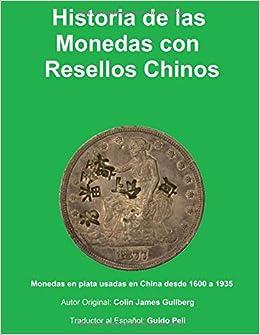 Historia de la Monedas con Resellos Chinos: Las monedas de plata usadas en China desde 1600 a 1935: Amazon.es: Gullberg, Mr. Colin James, Peli, Dr. Guido: Libros