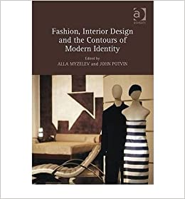 Fashion Interior Design And The Contours Of Modern Identity Author Alla Myzelev May 2010 Amazon Com Books