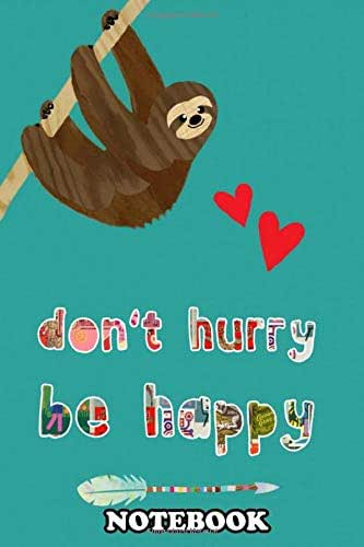 Notebook: Dont Hurry Be Happy Sloth Collage , Journal for Writing, College Ruled Size 6