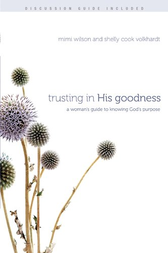 Trusting in His Goodness: A Woman's Guide to Knowing God's Purpose pdf epub