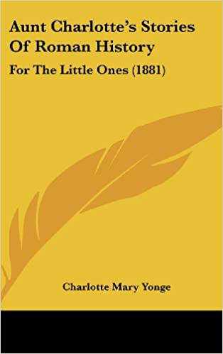 Aunt Charlotte's Stories Of Roman History: For The Little