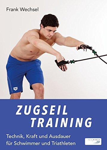 Zugseiltraining: Technik, Kraft und Ausdauer für Schwimmer und Triathleten