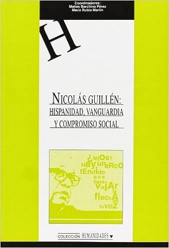 Leer y descargar libros gratis en línea Nicolás Guillén: Hispanidad, Vanguardia y Compromiso Social (HUMANIDADES) ePub 8484273342
