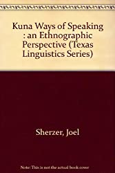 Kuna Ways of Speaking: An Ethnographic Perspective (Texas Linguistics Series)