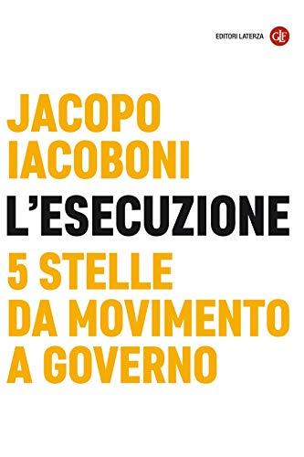 L'esecuzione: 5 Stelle da movimento a governo (Italian -