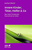 Innere Kinder, Täter, Helfer & Co: Ego-State-Therapie des traumatisierten Selbst (Leben lernen 202)