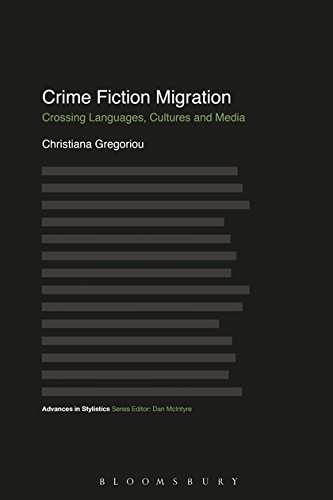 Crime Fiction Migration: Crossing Languages, Cultures and Media (Advances in Stylistics) by Bloomsbury Academic