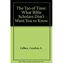 The Tao of Time : What Bible Scholars Don't Want You To Know