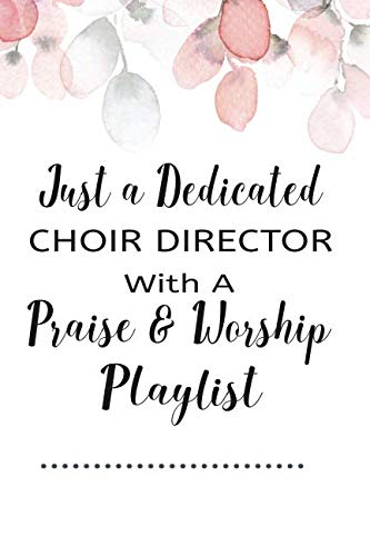 Just A Dedicated Choir Director With A Praise And Worship Playlist: A Playlist Organizer Journal