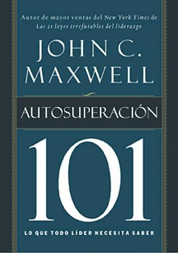 Autosuperacion 101: Lo que todo lider necesita saber (Spanish Edition) [John C. Maxwell] (Tapa Blanda)