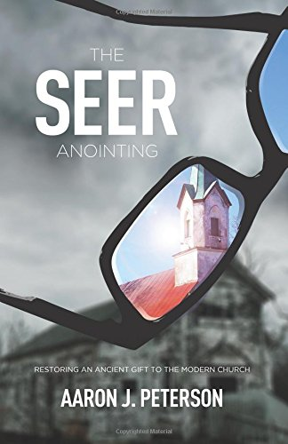 The Seer Anointing: Restoring an Ancient Gift to the Modern Church