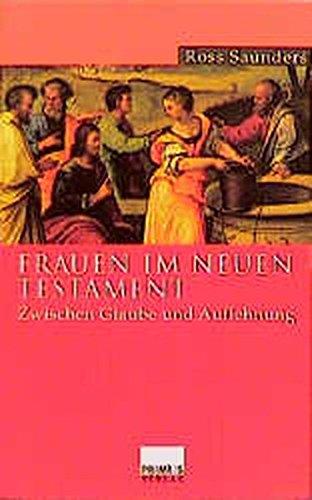 Frauen im Neuen Testament: Zwischen Glaube und Auflehnung
