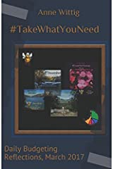 #TakeWhatYouNeed: Daily Budgeting Reflections, March 2017 (Daily Bites, 2017) Paperback