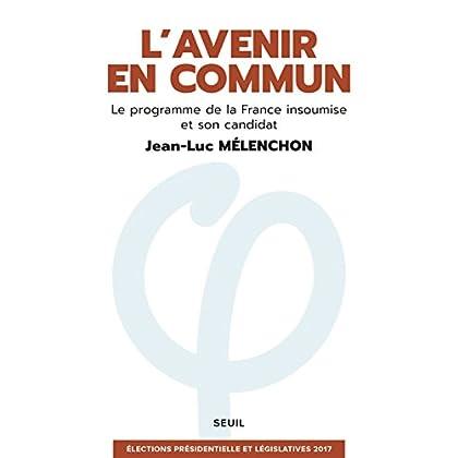 L'Avenir en commun - Le programme de la France insoumise et son candidat Jean-Luc Mélenchon [ Eelections presidentielle et legislatives ] (French Edition)