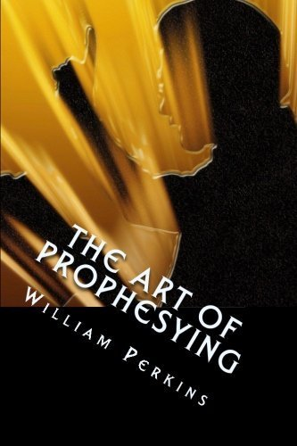 The Art of Prophesying: with The Calling of the Ministry by William Perkins (2015-02-21) pdf