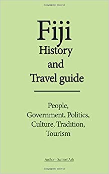 Book Fiji History and Travel guide: People, Government, Politics, Culture, Tradition, Tourism