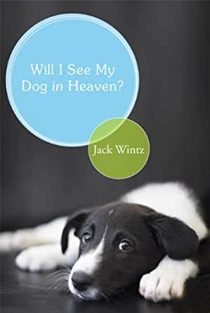 will i see my dog in heaven kindle edition by jack wintz religion spirituality kindle. Black Bedroom Furniture Sets. Home Design Ideas