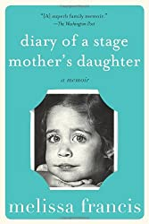 Diary of a Stage Mother's Daughter: A Memoir by Melissa Francis (2013-09-10)