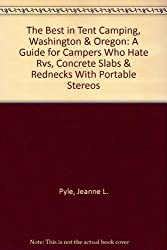 The Best in Tent Camping, Washington & Oregon: A Guide for Campers Who Hate Rvs, Concrete Slabs & Rednecks With Portable Stereos (Best in Tent Camping Colorado)