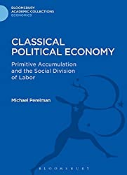Classical Political Economy: Primitive Accumulation and the Social Division of Labor (Bloomsbury Academic Collections: Economics)