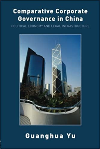 Comparative Corporate Governance in China: Political Economy and Legal Infrastructure by Guanghua Yu (2007-04-18)