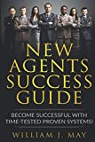 New Agents Success Guide: Become Successful with Time-Tested Proven Systems! (The Real Estate Agent Success)