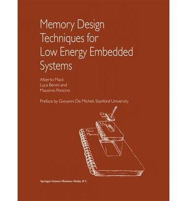 [(Memory Design Techniques for Low Energy Embedded Systems )] [Author: Alberto Macii] [May-2002] PDF
