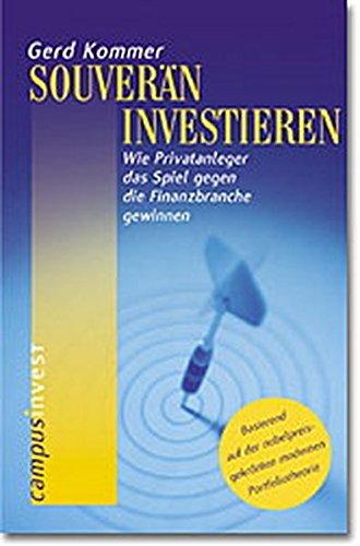 Souverän investieren: Wie Privatanleger das Spiel gegen die Finanzbranche gewinnen Gebundenes Buch – 16. September 2002 Gerd Kommer Campus Verlag 3593369079 Wirtschaft